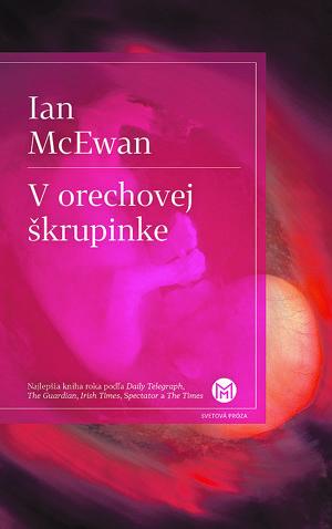 Ian McEwan: Vorechovej škrupine (prel. Katarína Jusková, Slovart 2017) - Archív SME