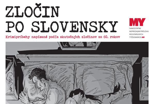Zločin po slovensky. Príloha týždenníkov MY počas najbližších dní vo vašich stánkoch.