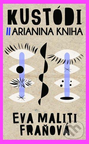 Eva Maliti Fraňová: Kustódi – Arianina kniha (Slovart 2017)