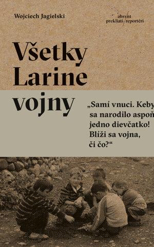 Wojciech Jagielski: Všetky Larine vojny (Absynt 2019)