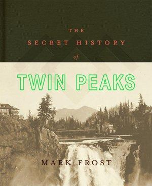 Mark Frost: Tajná história Twin Peaks (Flatiron Books, New York október 2016)