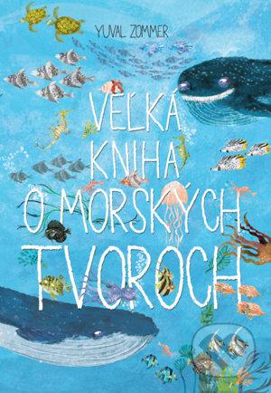 Yuval Zommer: Veľká kniha o morských tvoroch (Slovart 2018)