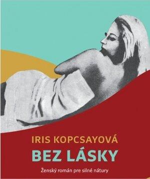 Iris Kopcsayová: Bez lásky (Drewo a srd 2016)