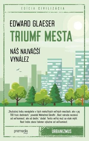 Edward Glaeser: Triumf mesta (prel. Samuel Marec, Premedia 2019)
