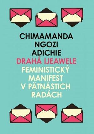Drahá Ijeawele, Feministický manifest v pätnástich radách - Chimamanda Ngozi Adichie (Absynt, 2020)