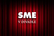 SME v divadle. Pozrite si predstavenia Slovenského národného divadla na SME.sk.