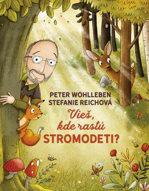 Peter Wohlleben & Stefanie Reichová: Vieš, kde rastú stromodeti? (prel. Katarína Széherová, Tatran 2018)