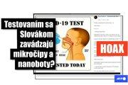 Po zverejnení plánov na plošné testovanie zdieľali tisíce používateľov Facebooku tvrdenia o tom, že budú ľuďom počas testovania na prítomnosť koronavírusu zavedené mikročipy a nanoboty pod kontrolou slovenskej armády.