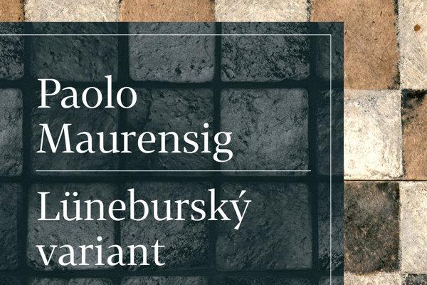 Paolo Maurensig: Lüneburský variant (Prekl. Mária Štefánková, Slovart 2017) - Archív SME