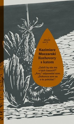 Kazimierz Moczarski: Rozhovory s katom (Prekl. Milica Nováková, Absynt 2017)