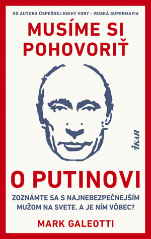 Mark Galeotti: Musíme si pohovoriť o Putinovi