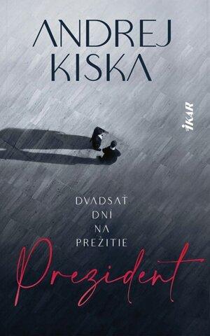 Obálka knihy Andreja Kisku Prezident - Dvadsať dní na prežitie