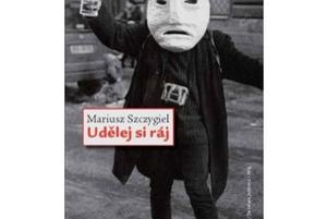 Mariusz Szczygieł: Udělej si rájPreklad Helena StachováVyd. Dokořán 2011, 224 strán