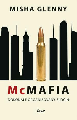 Misha Glenny: McMafia. Dokonale organizovaný zločin (preklad Milan Kopecký, Ikar 2019)