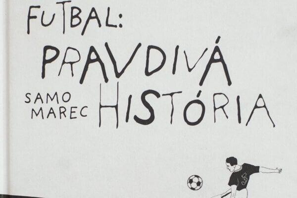 Futbal:Pravdivá história (Samo Marec)