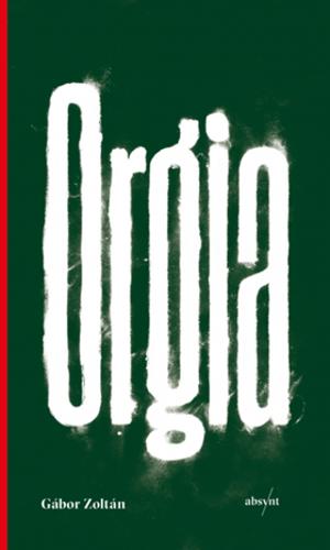 Gábor Zoltán: Orgia (Absynt 2019)