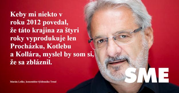 Leško: Keby mi niekto v roku 2012 povedal, že táto krajina za štyri roky vyprodukuje len Procházku, Kotlebu a Kollára, myslel by som si o ňom, že sa zbláznil.