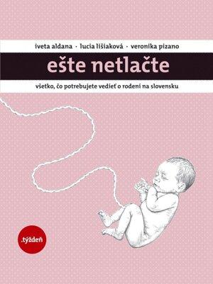 Ešte netlačte / Iveta Aldana, Lucia Lišiaková, Veronika Pizano, 2016