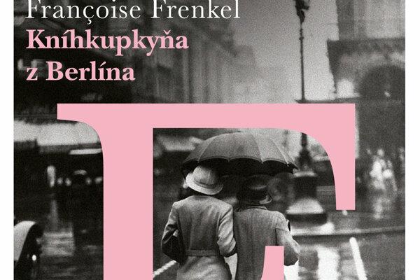 Françoise Frenkel: Kníhkupkyňa z Berlína (prel. Mária Michalková-Rovná, INAQUE 2018)