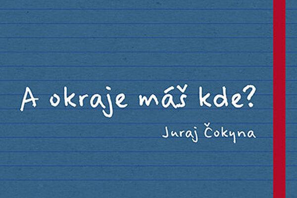 Juraj Čokyna: A okraje máš kde?  Juraj Čokyna: Aokraje máš kde? (Knižná edícia Denníka N 2019)