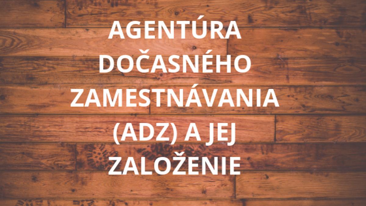Agentúra dočasného zamestnávania (ADZ) a jej založenie